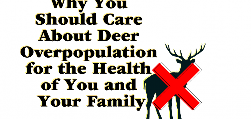 "Silhouette of a deer with a red X over it standing next to the text, ""Why You Should Care About Deer Overpopulation for the Health of You and Your Family"""
